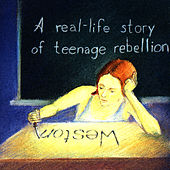 Play & Download A Real-Life Story Teenage Rebellion by Weston | Napster