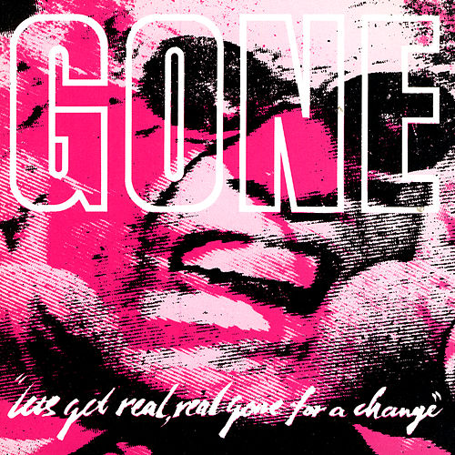 Play & Download Let's Get Real, Real Gone for a Change by Gone | Napster