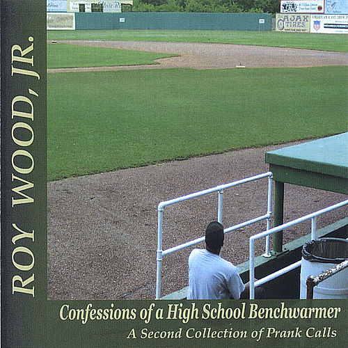 Confessions of a High School Benchwarmer- A Second Collection of Prank Calls by Roy Wood, Jr.