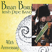 Play & Download Brian Boru Irish Pipe Band 40th Anniversary by Brian Boru | Napster
