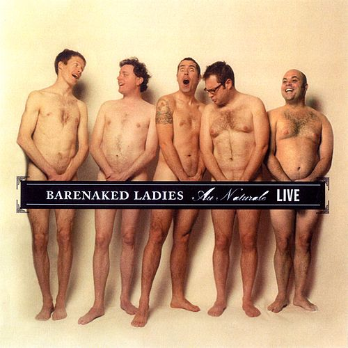 Play & Download Au Naturale - Live - Holmdel, NJ  7-14-04 by Barenaked Ladies | Napster