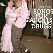 Play & Download Songs For Parents Who Enjoy Drugs by Hamell On Trial | Napster