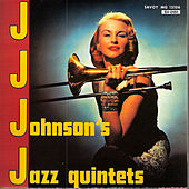 J. J. Johnson's Jazz Quintets by J.J. Johnson