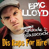 Play & Download Glasscock - Dis Raps for Hire - Season 2, Episode 1 by Epiclloyd | Napster
