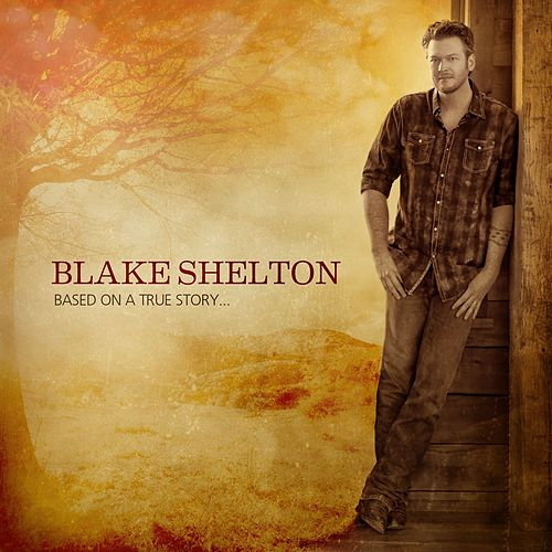 Play & Download Based on a True Story... (Deluxe Version) by Blake Shelton | Napster