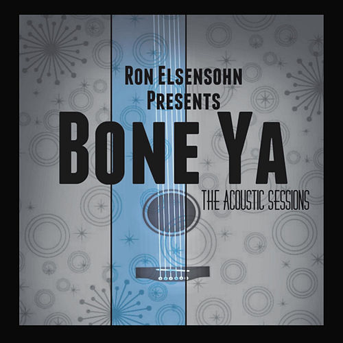 Play & Download Bone Ya The Acoustic Sessions by Ron Elsensohn | Napster