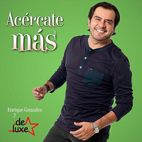 Acércate Más - Single by Enrique Gonzales y De Luxe