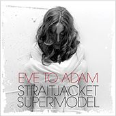 Play & Download Straitjacket Supermodel by Eve to Adam | Napster