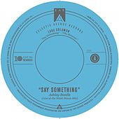 Say Something (Remixes) by Luke Solomon