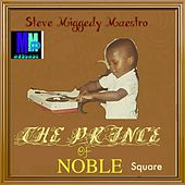 The Prince of Noble Square by Steve 'Miggedy' Maestro