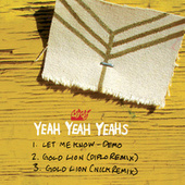 Play & Download Let Me Know + Gold Lion (diplo Remix) + Gold Lion (nick Remix) by Yeah Yeah Yeahs | Napster