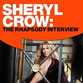 Play & Download Sheryl Crow: The Rhapsody Interview by Sheryl Crow | Napster