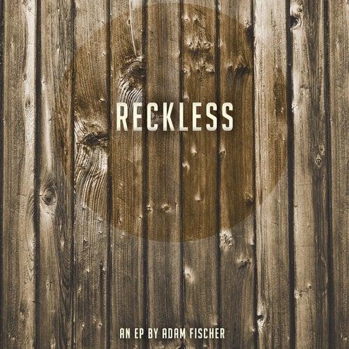 Reckless - EP by Adam Fischer