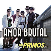 Play & Download Amor Brutal by Los Primos MX | Napster