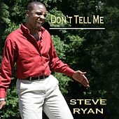 Don't Tell Me by Steve Ryan
