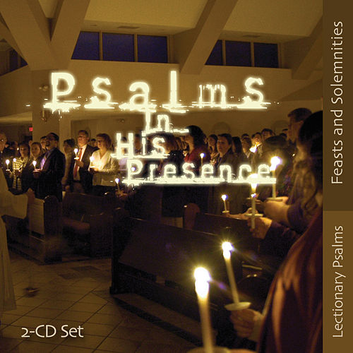 Psalms in His Presence - Feast and Solemnities by Songs In His Presence