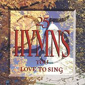 25 Hymns You Love To Sing by 25 Hymns You Love To Sing