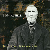 Play & Download The Man From God Knows Where by Tom Russell | Napster