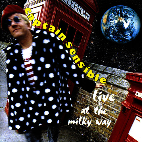 Live At The Milky Way by Captain Sensible