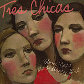 Bloom, Red, and the Ordinary Girl by Tres Chicas