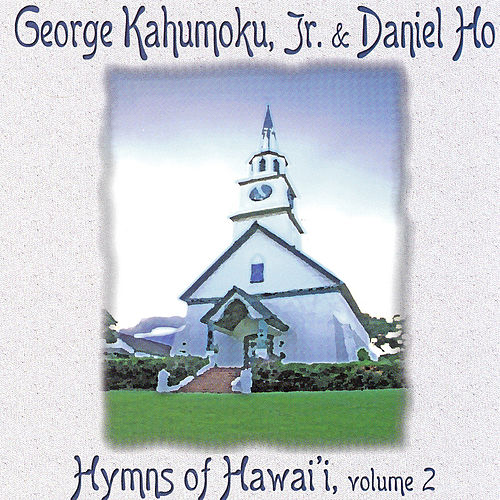 Play & Download Hymns Of Hawaii, Vol. 2 by George Kahumoku, Jr. | Napster