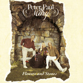 Play & Download Flowers And Stones by Peter, Paul and Mary | Napster