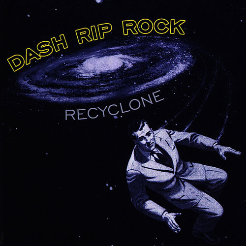 Play & Download Recyclone by Dash Rip Rock | Napster