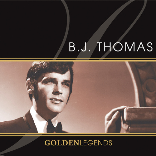 Golden Legends: B.J. Thomas by B.J. Thomas