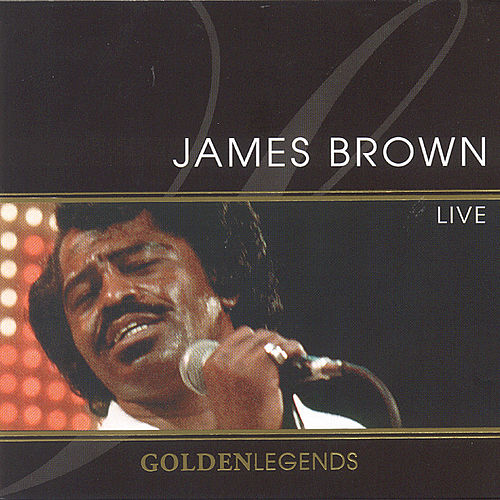 Play & Download Golden Legends: James Brown Live by James Brown | Napster