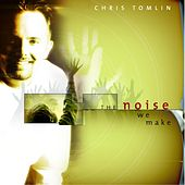 Play & Download The Noise We Make by Chris Tomlin | Napster