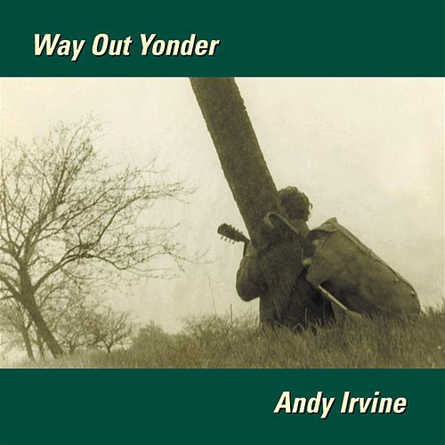 Play & Download Way Out Yonder by Andy Irvine | Napster