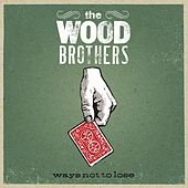 Play & Download Ways Not To Lose by The Wood Brothers | Napster
