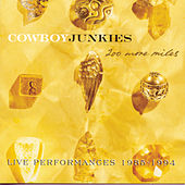 Play & Download 200 More Miles: Live Performances 1985-1994 by Cowboy Junkies | Napster