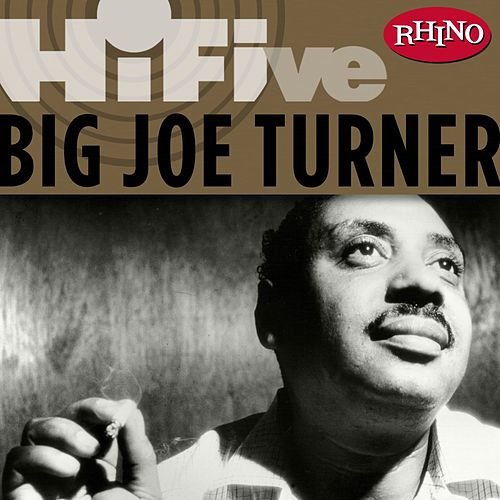 Play & Download Rhino Hi-Five: Big Joe Turner by Big Joe Turner | Napster