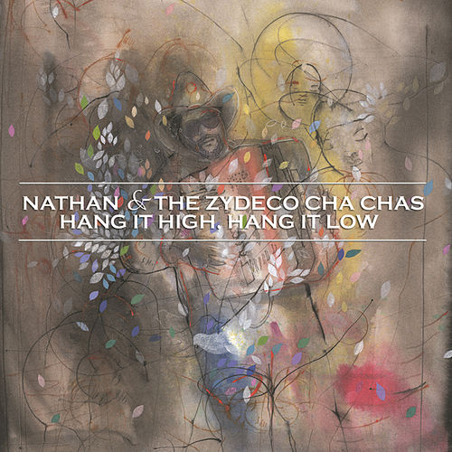 Play & Download Hang It High, Hang It Low by Nathan & The Zydeco Cha Chas | Napster