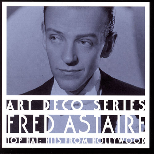 Play & Download Top Hat: Hits From Hollywood by Fred Astaire | Napster