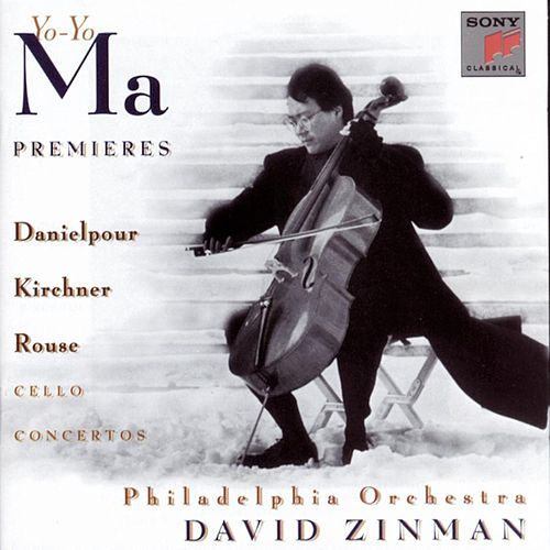 Play & Download Premiers - Concertos for Violoncello and Orchestra by Danielpour, Kirchner & Rouse by Yo-Yo Ma | Napster