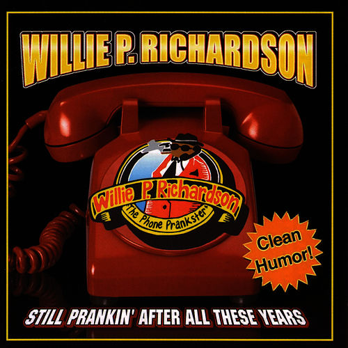 Still Prankin' After All These Years by Willie P. Richardson