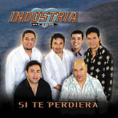Play & Download Si Te Perdiera by Industria Del Amor | Napster