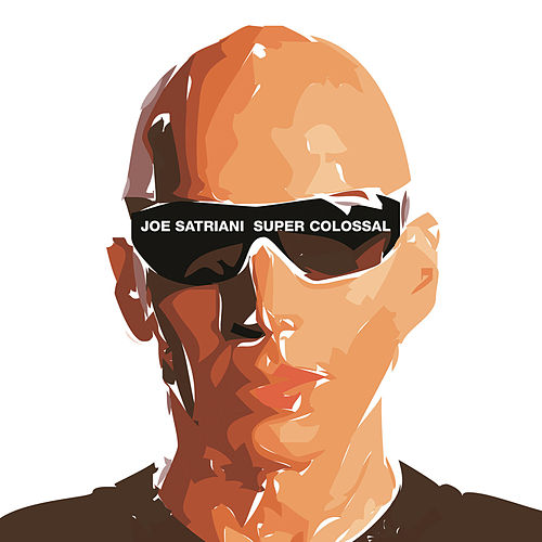Play & Download Super Colossal by Joe Satriani | Napster