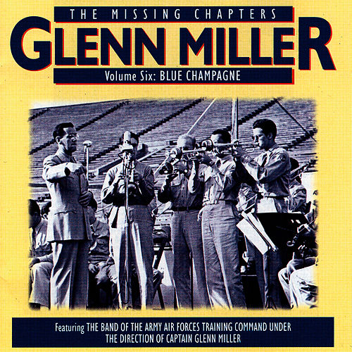 Play & Download The Missing Chapters Vol. 6: Blue Champagne by Glenn Miller | Napster