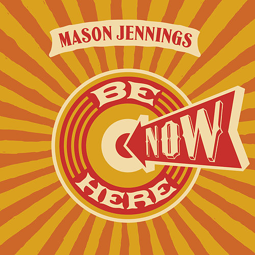 Be Here Now by Mason Jennings