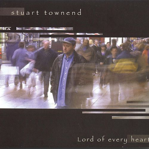 Lord Of Every Heart by Stuart Townend