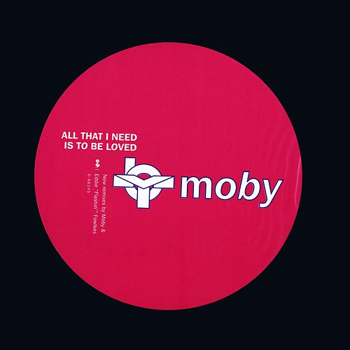 Play & Download All That I Need Is To Be Loved by Moby | Napster
