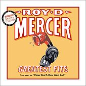 Greatest Fits: The Best Of How Big'a Boy Are Ya? by Roy D. Mercer
