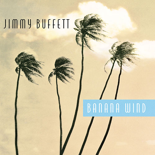 Banana Wind by Jimmy Buffett