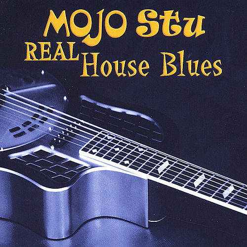Play & Download Real House Blues by Mojo Stu | Napster