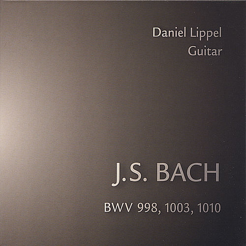 Play & Download J.S. Bach BWV 998, 1003, 1010 by Daniel Lippel | Napster