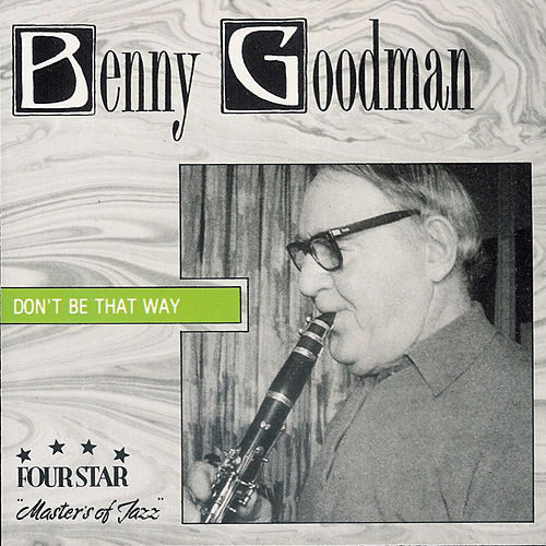 Play & Download Don't Be That Way by Benny Goodman | Napster