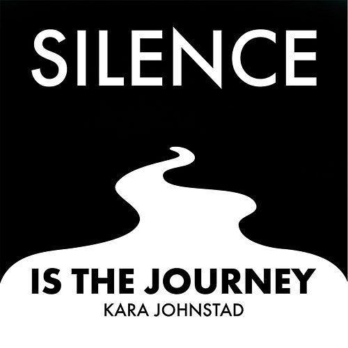 Play & Download Silence Is the Journey by Kara Johnstad | Napster